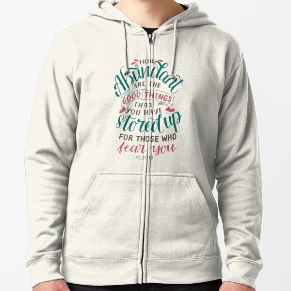 How Abundant Are The Good Things - Psalm 31:19 Zipped Hoodie