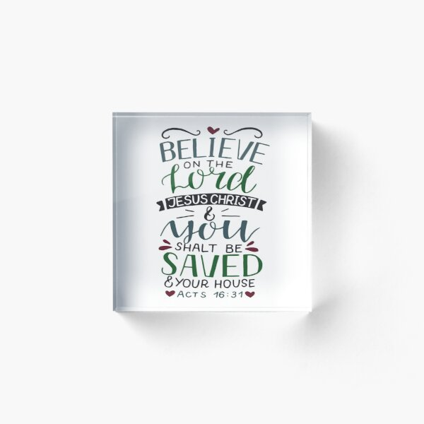 Believe On The Lord Jesus Christ - Acts 16:31 Acrylic Block