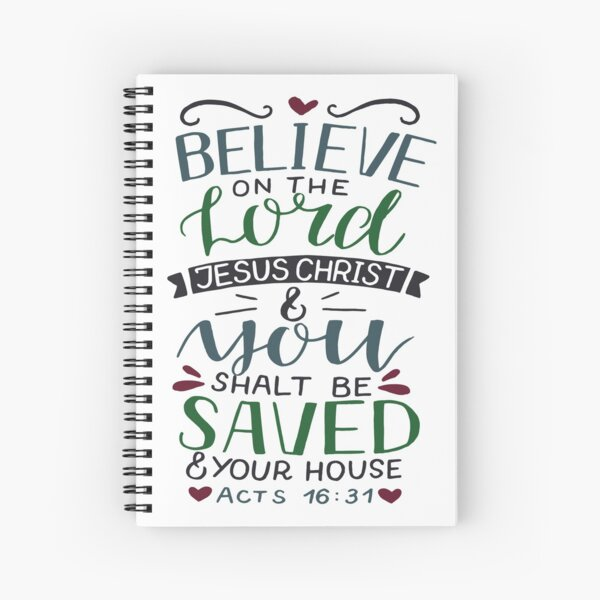 Believe On The Lord Jesus Christ - Acts 16:31 Spiral Notebook