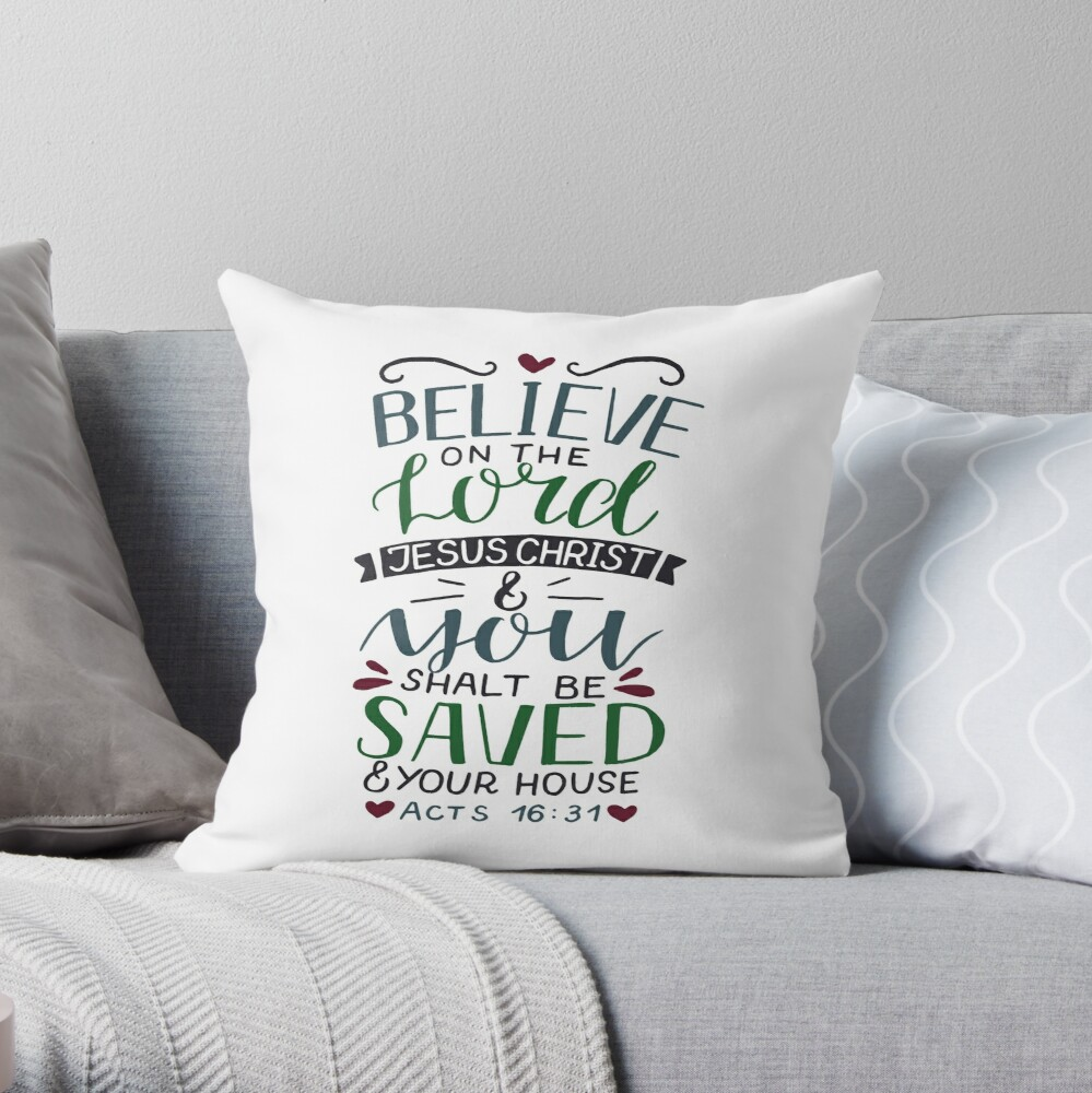 Believe On The Lord Jesus Christ - Acts 16:31 Throw Pillow