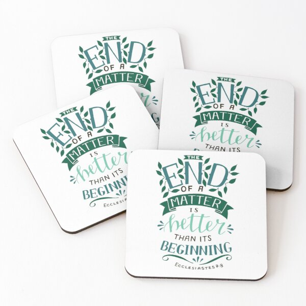 The End Of A Matter Is Better Than It's Beginning - Ecclesiastes 7:8 Coasters (Set of 4)