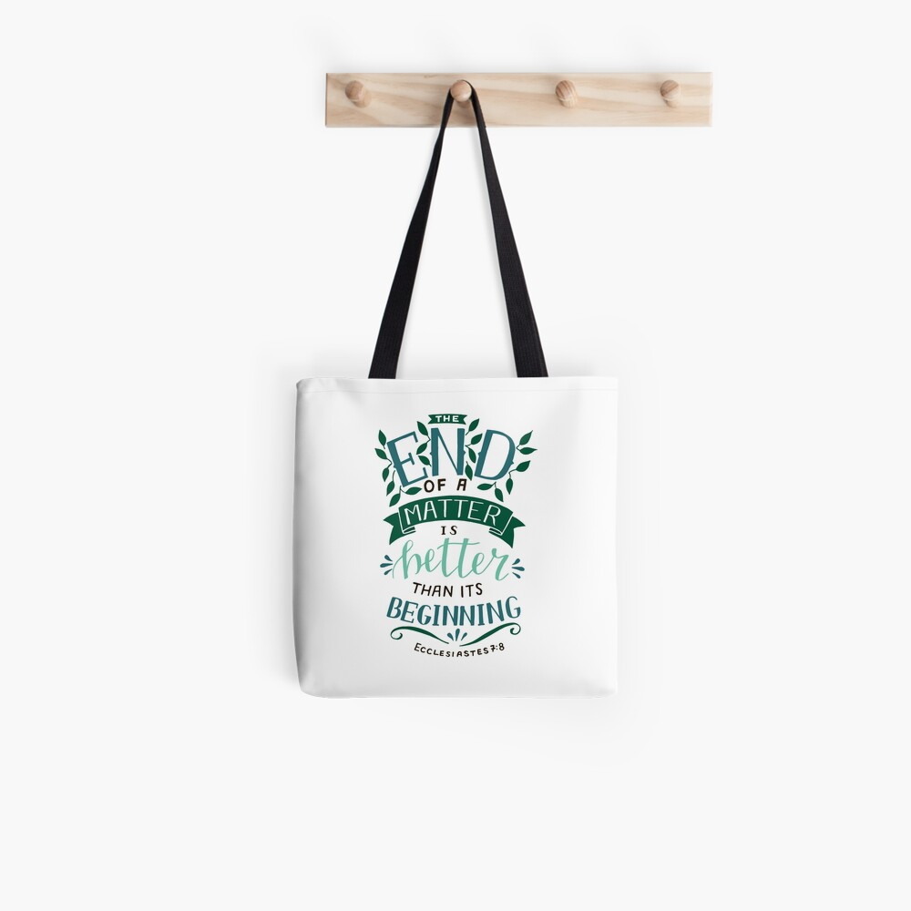 The End Of A Matter Is Better Than It's Beginning - Ecclesiastes 7:8 Tote Bag