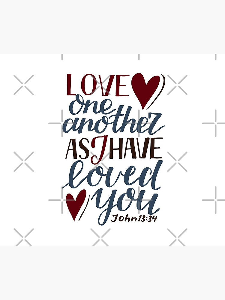 Love One Another As I Have Loved You - John 13:34 by birchbrook
