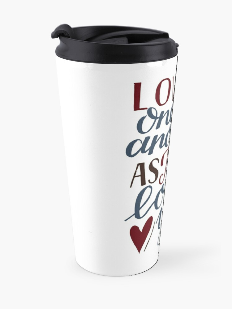 Alternate view of Love One Another As I Have Loved You - John 13:34 Travel Mug
