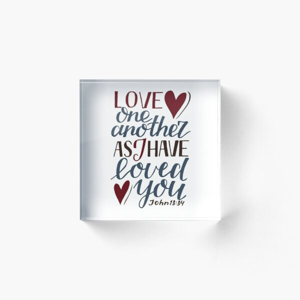 Love One Another As I Have Loved You - John 13:34 Acrylic Block