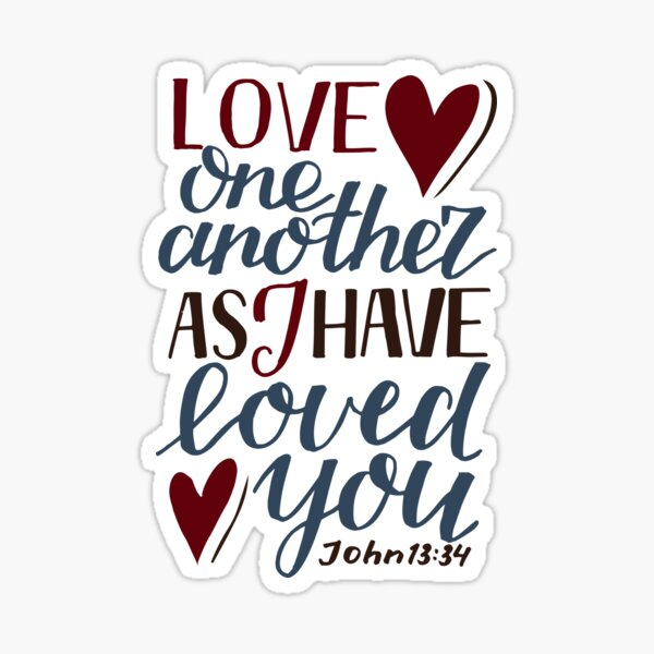Love One Another As I Have Loved You - John 13:34 Sticker