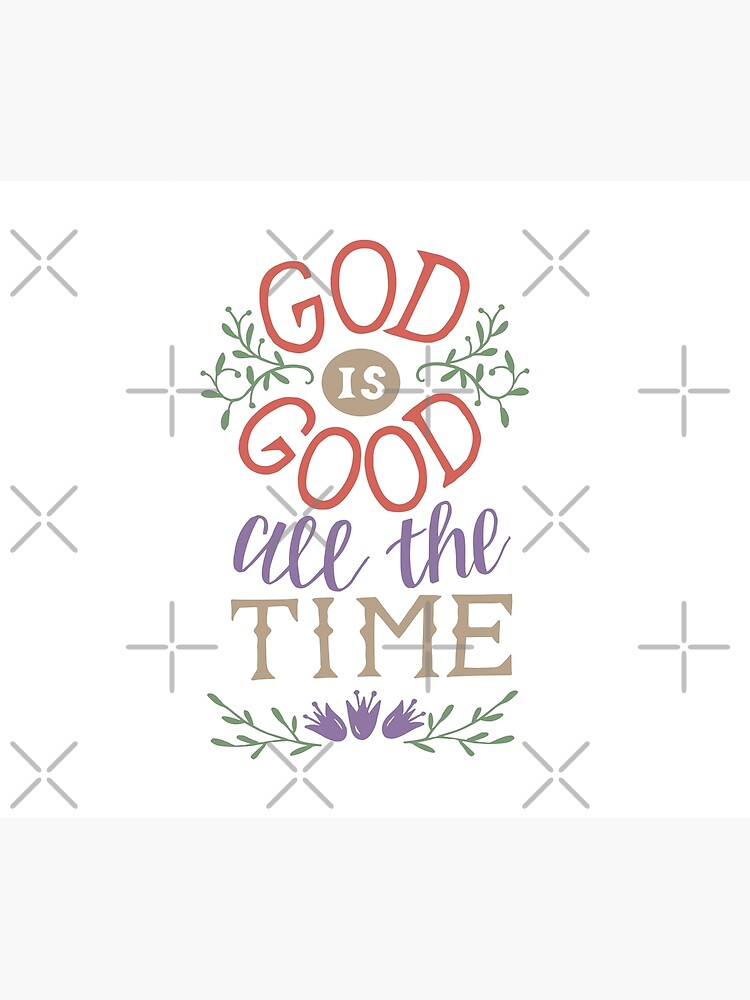 God Is Good All The Time by birchbrook