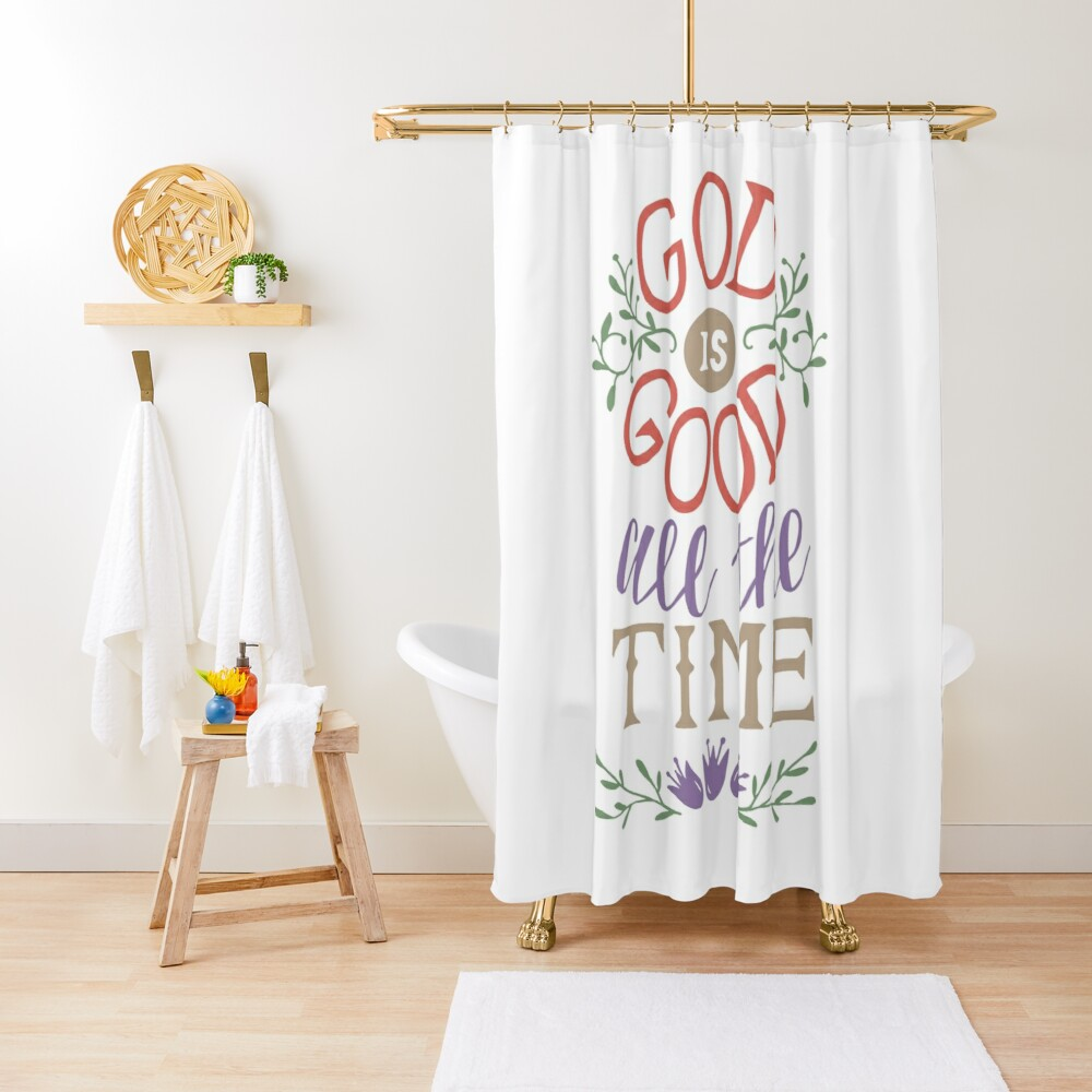 God Is Good All The Time Shower Curtain