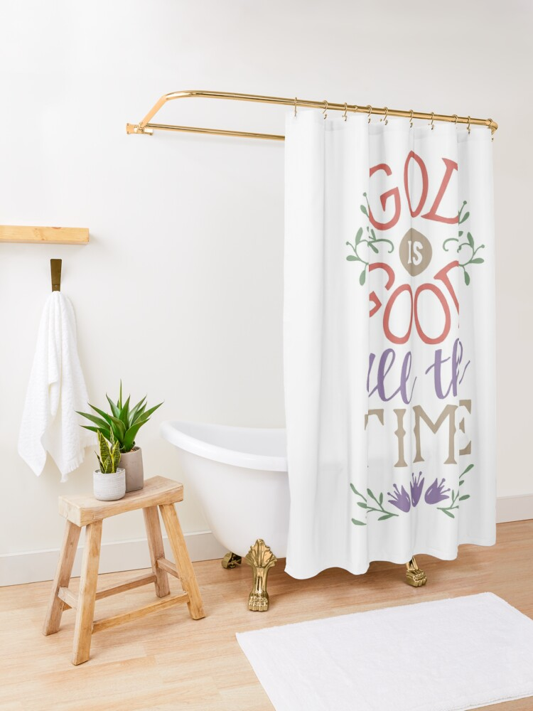 Alternate view of God Is Good All The Time Shower Curtain