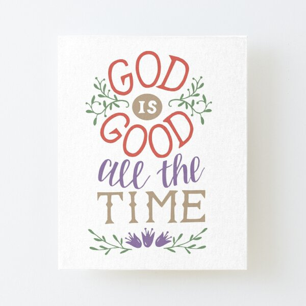 God Is Good All The Time Canvas Mounted Print