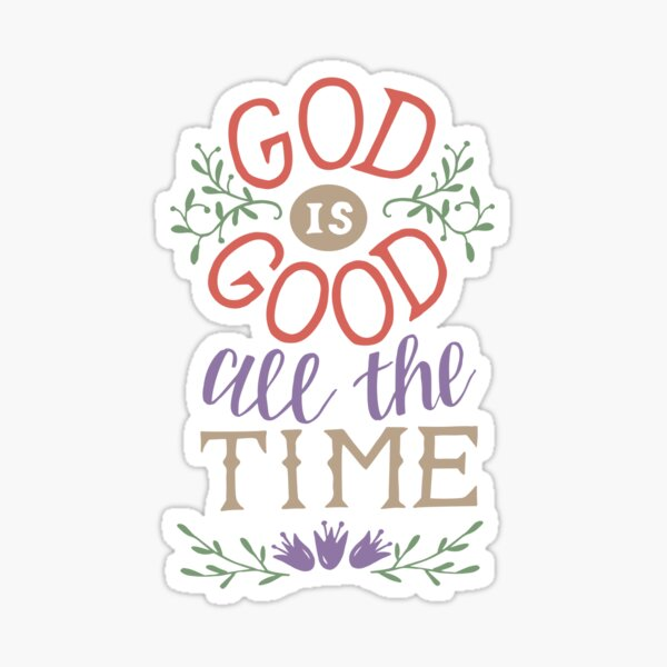 God Is Good All The Time Sticker