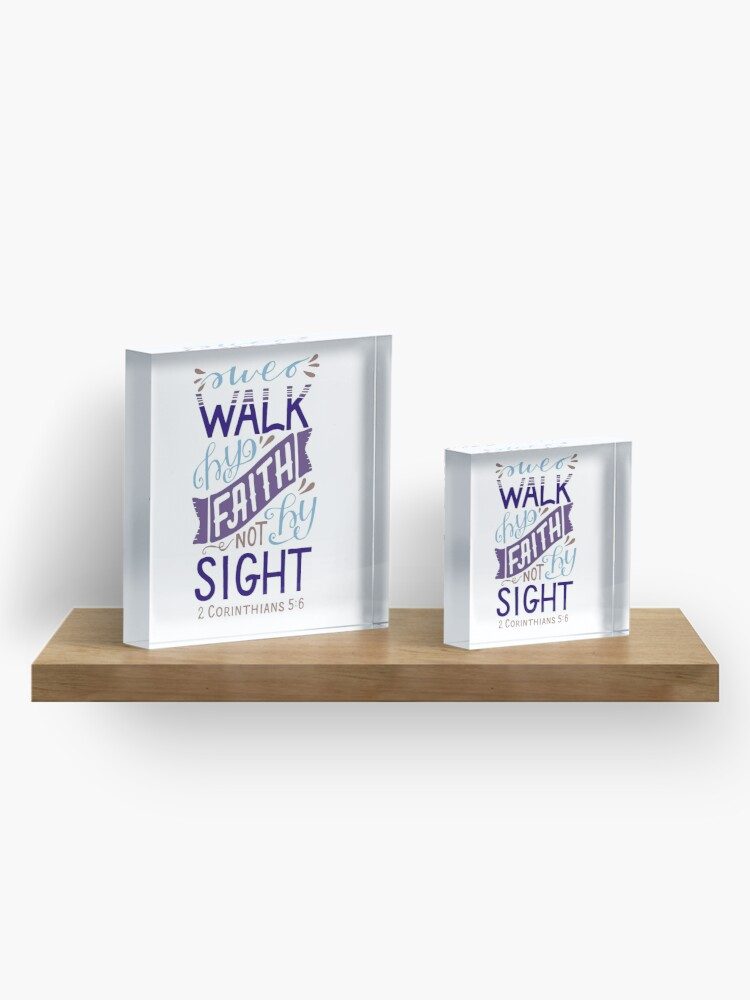Alternate view of We Walk By Faith Not By Sight - 2 Corinthians 5:6 Acrylic Block