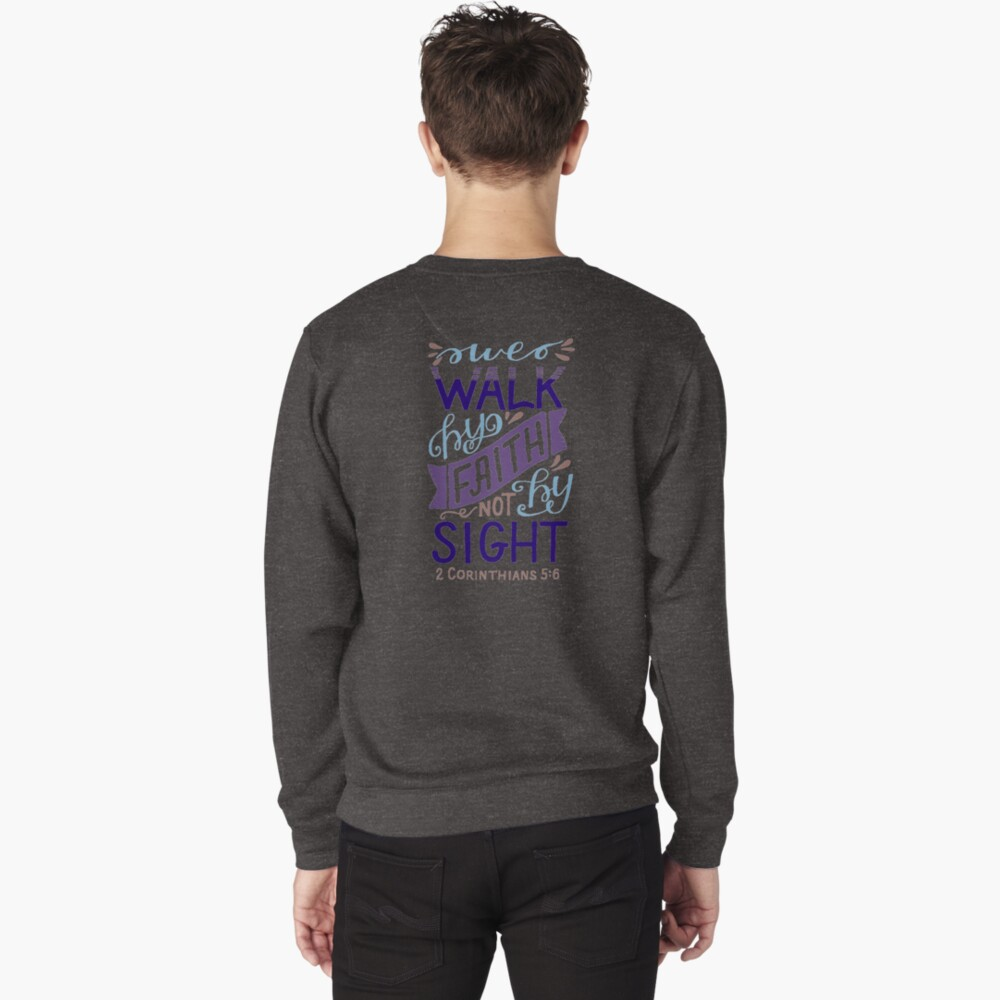 We Walk By Faith Not By Sight - 2 Corinthians 5:6 Pullover Sweatshirt