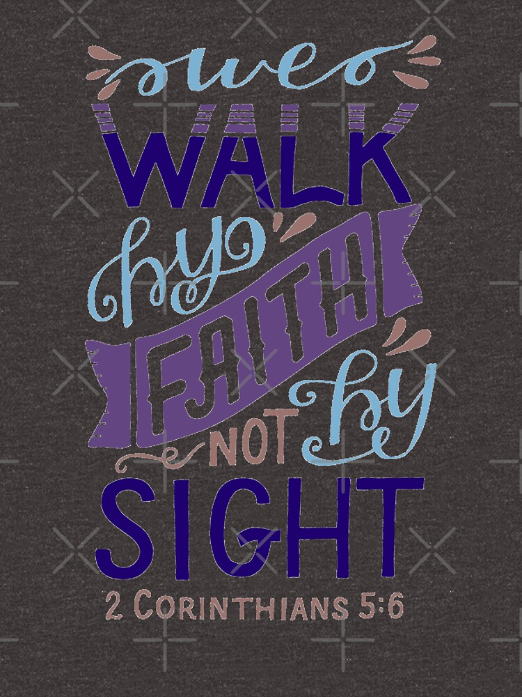 We Walk By Faith Not By Sight - 2 Corinthians 5:6 by birchbrook