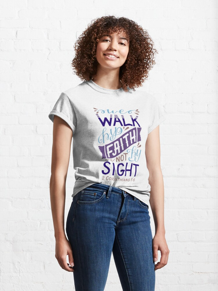 Alternate view of We Walk By Faith Not By Sight - 2 Corinthians 5:6 Classic T-Shirt