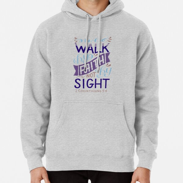 We Walk By Faith Not By Sight - 2 Corinthians 5:6 Pullover Hoodie