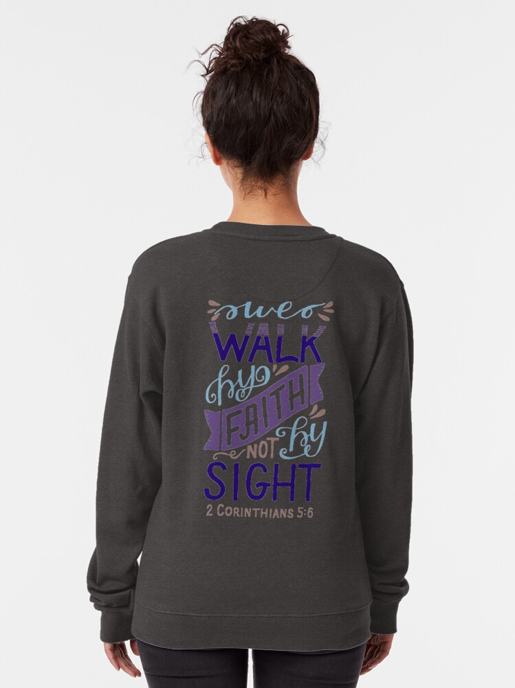 Alternate view of We Walk By Faith Not By Sight - 2 Corinthians 5:6 Pullover Sweatshirt