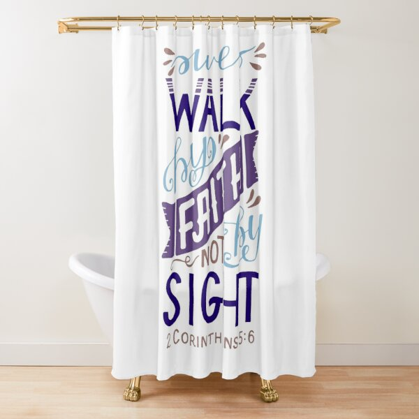 We Walk By Faith Not By Sight - 2 Corinthians 5:6 Shower Curtain