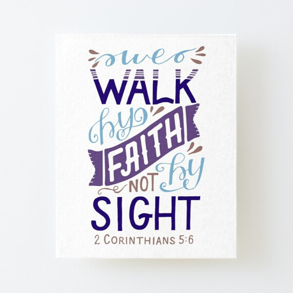 We Walk By Faith Not By Sight - 2 Corinthians 5:6 Canvas Mounted Print