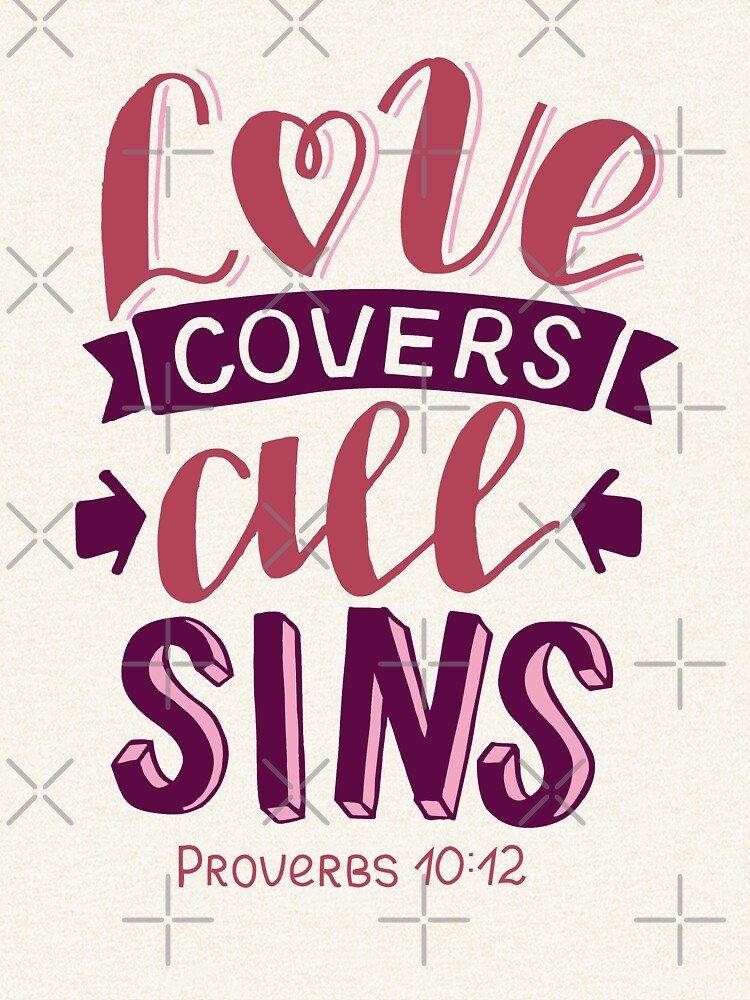 Love Covers All Sins - Proverbs 10:12 by birchbrook
