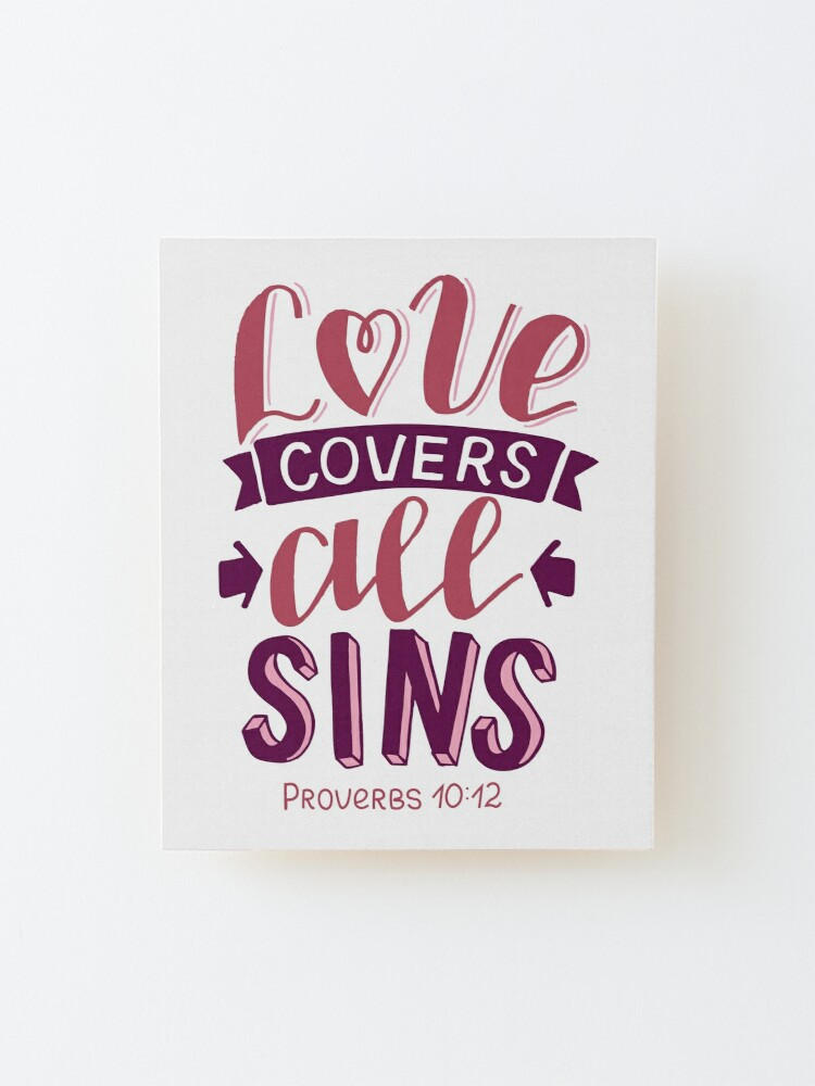 Alternate view of Love Covers All Sins - Proverbs 10:12 Mounted Print