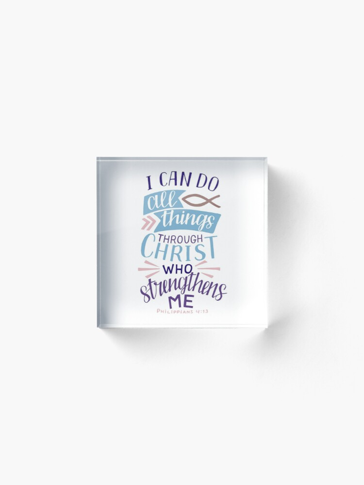 Alternate view of I Can Do All Things Through Christ Who Strengthens Me - Philippians 4:13 Acrylic Block