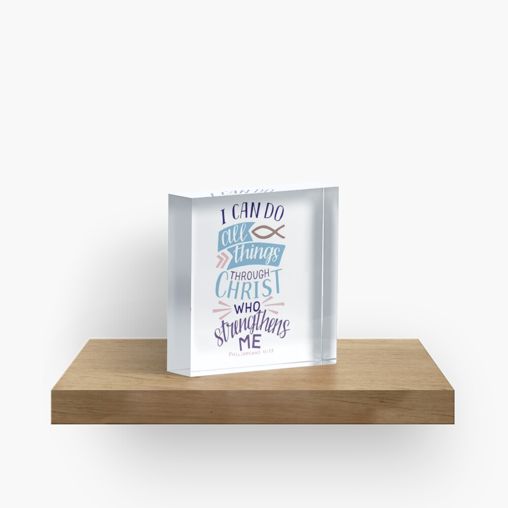 I Can Do All Things Through Christ Who Strengthens Me - Philippians 4:13 Acrylic Block