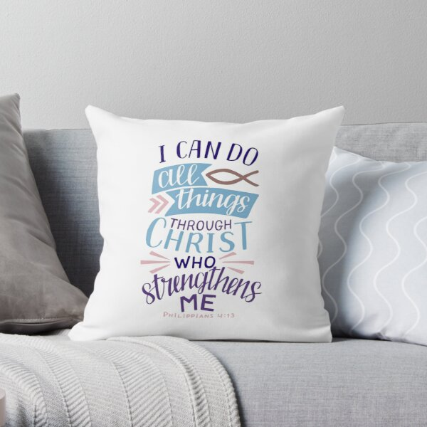 I Can Do All Things Through Christ Who Strengthens Me - Philippians 4:13 Throw Pillow