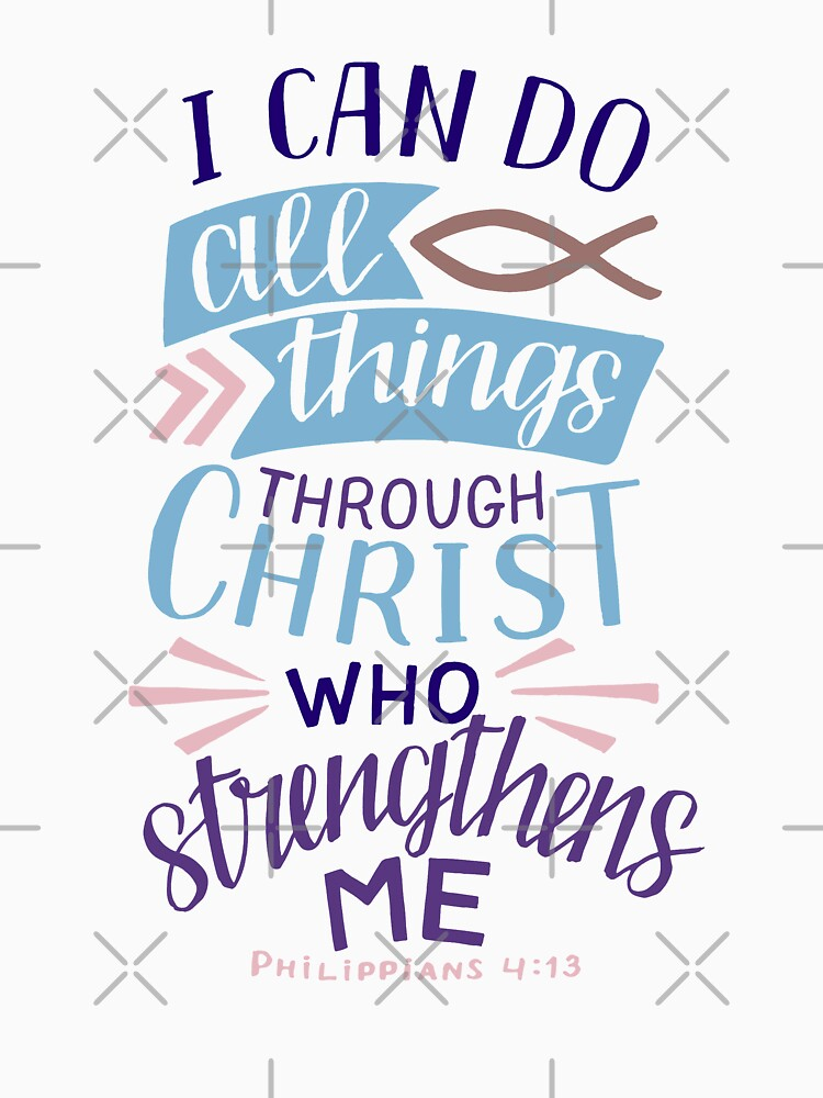 I Can Do All Things Through Christ Who Strengthens Me - Philippians 4:13 by birchbrook