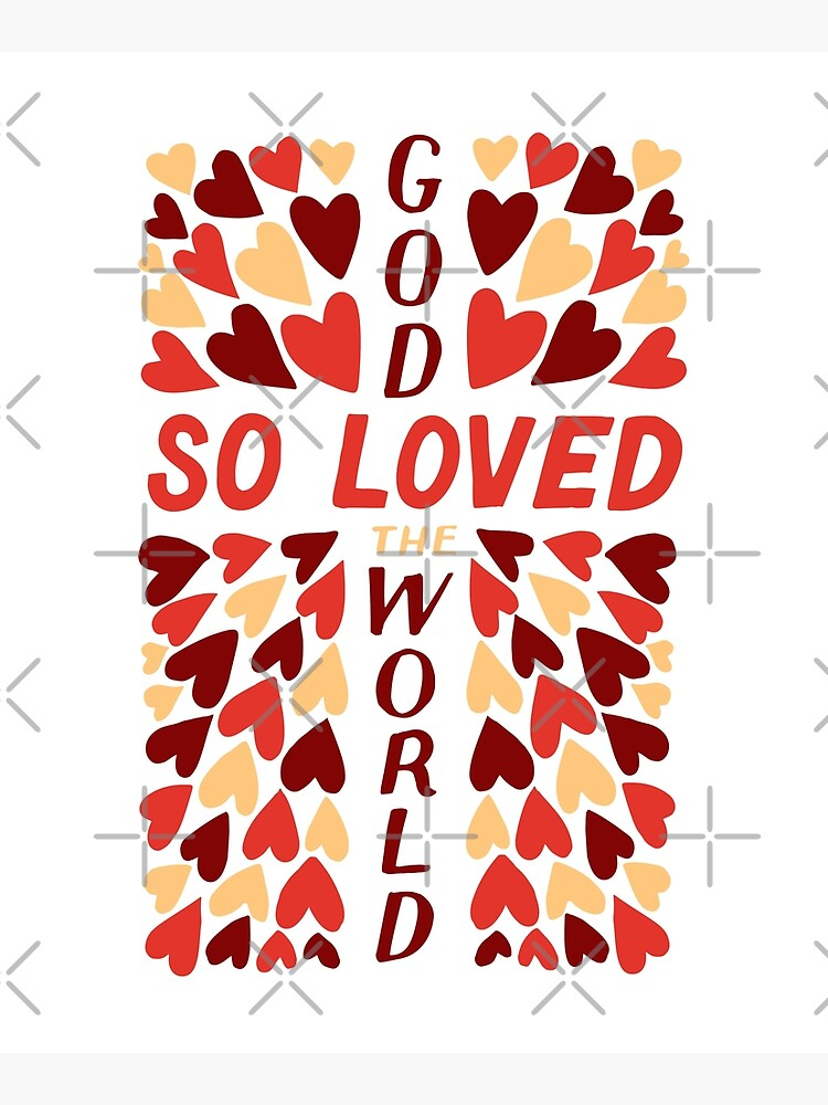God So Loved The World - John 3:16 by birchbrook