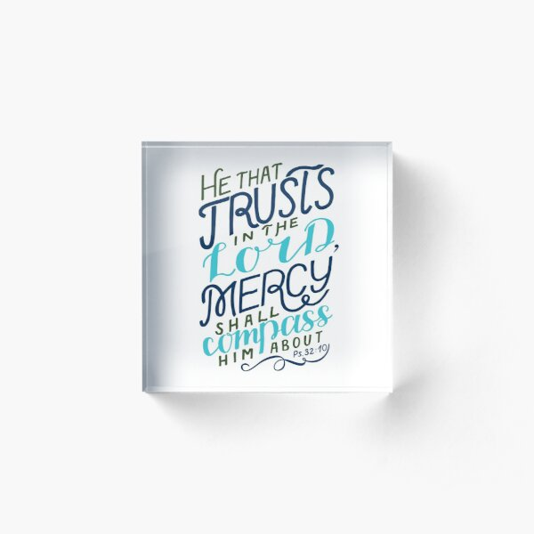 He That Trusts In The Lord - Psalm 32:10 Acrylic Block