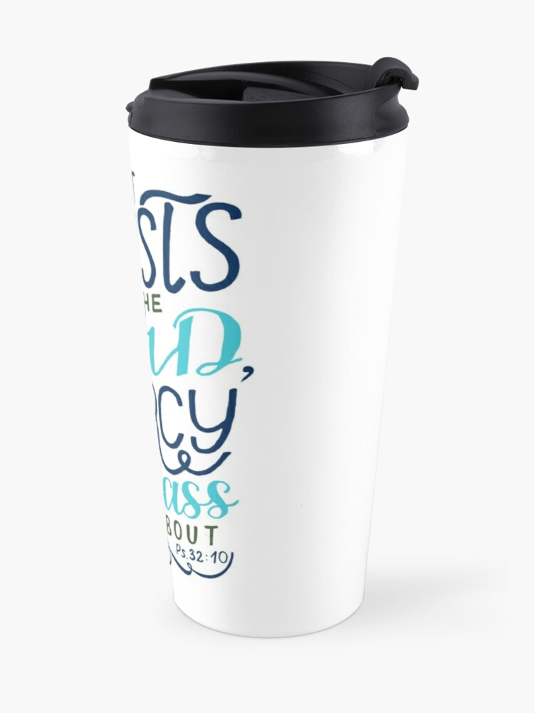Alternate view of He That Trusts In The Lord - Psalm 32:10 Travel Mug