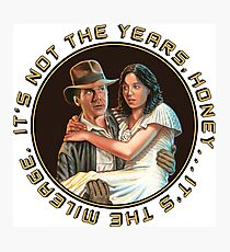 Indiana Jones - It's Not the Years, It's the Mileage. Photographic Print