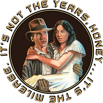 Indiana Jones - It's Not the Years, It's the Mileage. by amcdanny