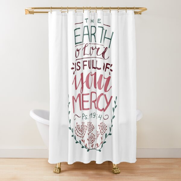 The Earth O' Lord Is Full Of Your Mercy - Psalm 119:64 Shower Curtain