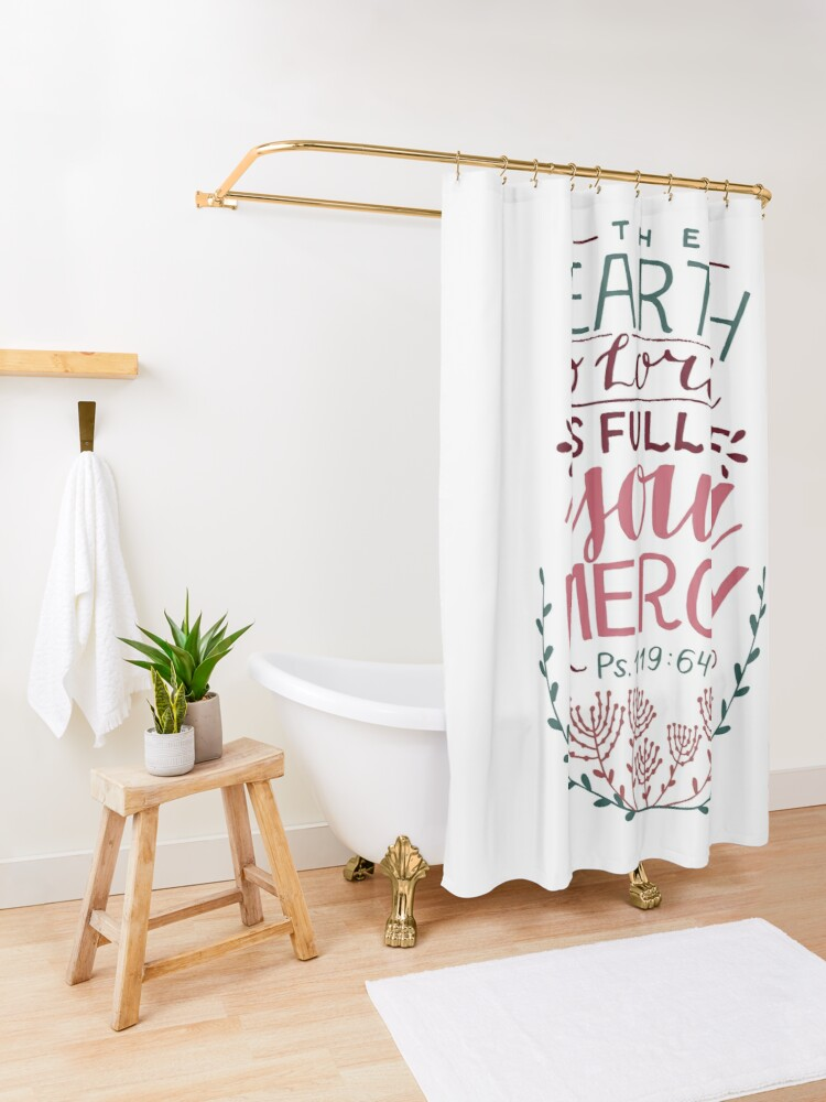 Alternate view of The Earth O' Lord Is Full Of Your Mercy - Psalm 119:64 Shower Curtain
