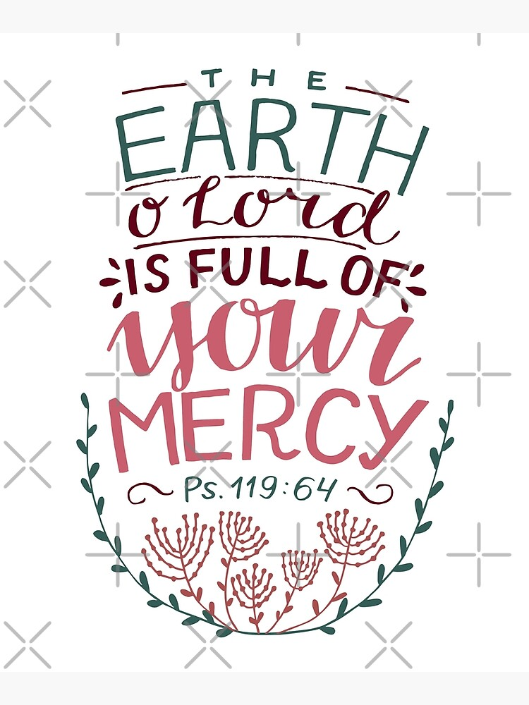 The Earth O' Lord Is Full Of Your Mercy - Psalm 119:64 by birchbrook