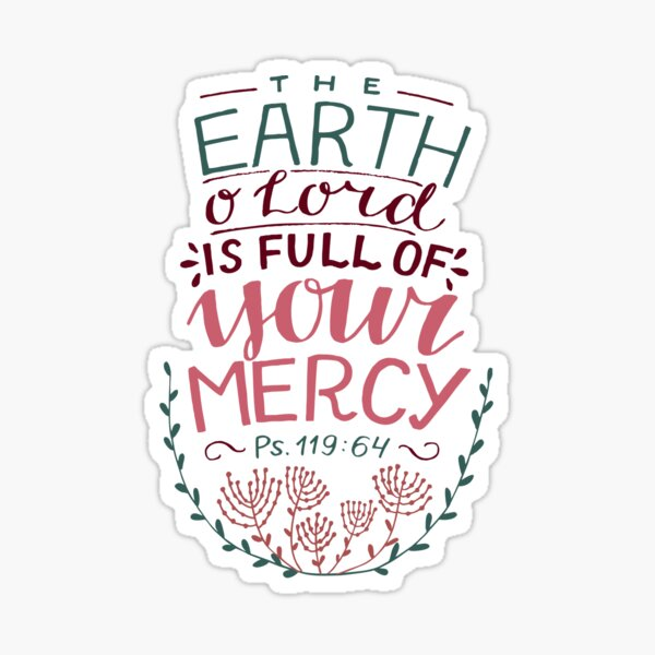 The Earth O' Lord Is Full Of Your Mercy - Psalm 119:64 Sticker
