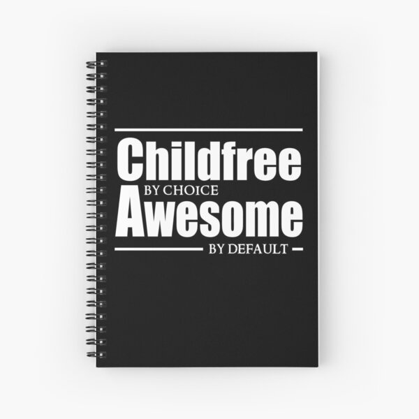 Childfree by choice, Awesome by default. Spiral Notebook