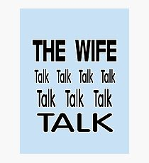 The Wife .. Talk Talk Photographic Print