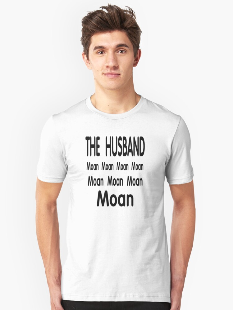 The Husband .. Moan Unisex T-Shirt Front
