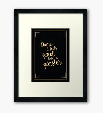 Damn it feels good to be a ganster, office space, movie quotes Framed Print