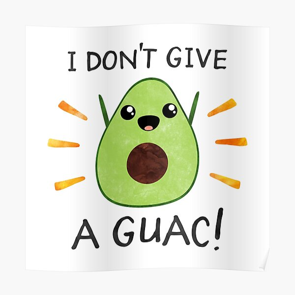 I don't give a guac! Poster