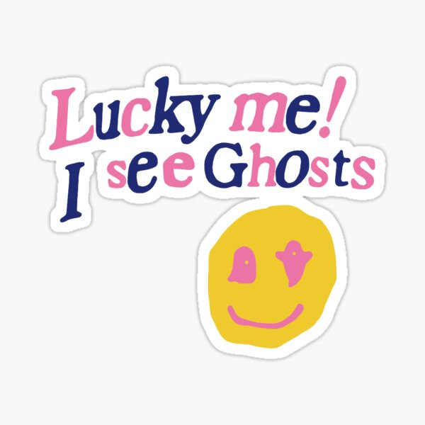 lucky me I see ghosts Sticker