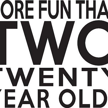 40th Gift - More Fun Than 2 Twenty Year Olds by cajoneswear
