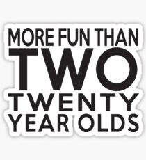 40th Gift - More Fun Than 2 Twenty Year Olds Sticker