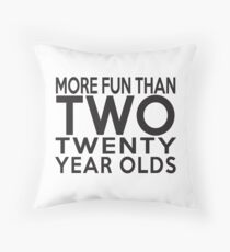40th Gift - More Fun Than 2 Twenty Year Olds Throw Pillow