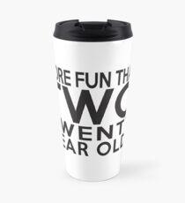 40th Gift - More Fun Than 2 Twenty Year Olds Travel Mug