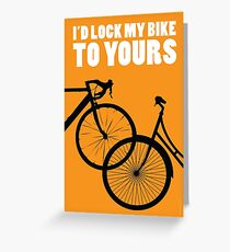 I'd Lock My Bike to Yours Greeting Card