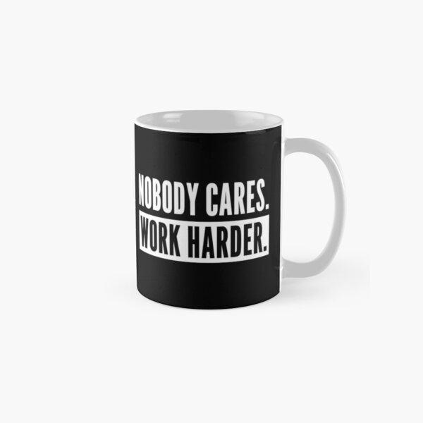 Nobody Cares Work Harder -Gift for Entrepreneur | Gift for athlete Classic Mug